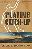 Playing Catch-Up by A. B. Guthrie