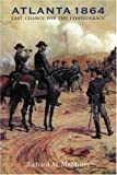 Atlanta 1864: Last Chance for the Confederacy (Great Campaigns of the Civil War)
