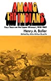 Among the Indians: Four Years on the Upper Missouri, 1858-1862, Boller, Henry A.