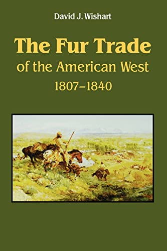 The Fur Trade of the American West: A Geographical Synthesis, Wishart, David J.
