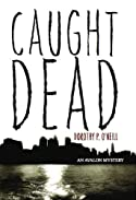 Caught Dead by Dorothy P. O'Neill