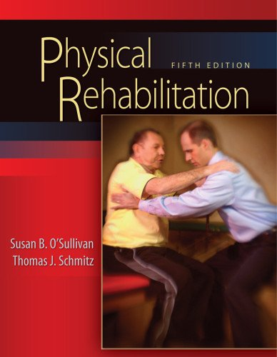 Physical Rehabilitation (O'Sullivan, Physical Rehabilitation), Susan B. O'Sullivan; Thomas J. Schmitz