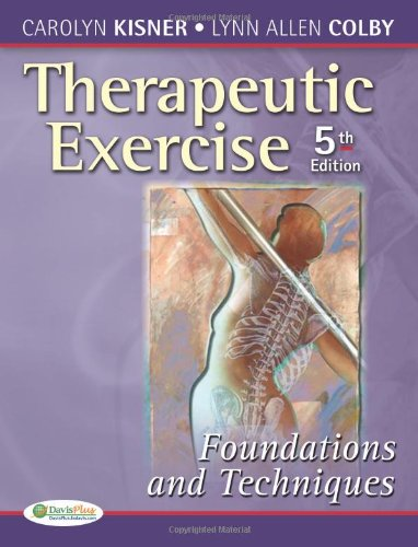 Therapeutic Exercise: Foundations and Techniques (Therapeutic Exercise: Foundations & Techniques) (5th edition), Kisner PT  MS, Carolyn; Colby PT  MS, Lynn Allen