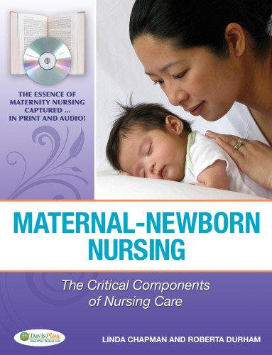 Maternal-Newborn Nursing: The Critical Components of Nursing Care - Linda Chapman RN PhD, Roberta Durham RN PhD