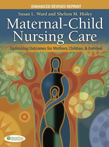 Maternal-Child Nursing Care with the Women's Health Companion: Optimizing Outcomes for Mothers, Children and Families, Revised Edition - Susan L. Ward, Shelton M. Hisley