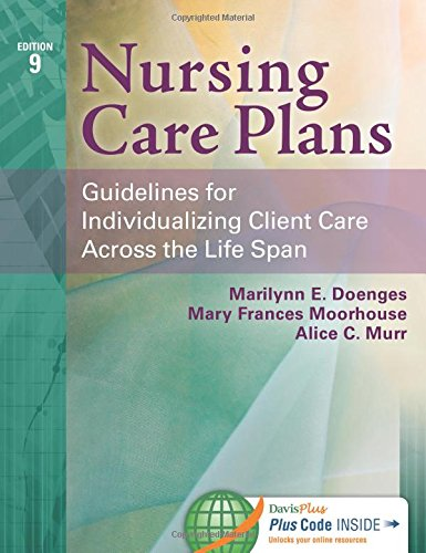 Nursing Care Plans: Guidelines for Individualizing Client Care Across the Life Span - Marilynn E. Doenges APRN BC-retired, Mary Frances Moorhouse RN MSN CRRN, Alice C. Murr BSN RN-retired