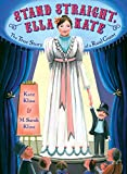 Stand Straight, Ella Kate: The True Story of a Real Giant