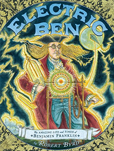 [Electric Ben: The Amazing Life and Times of Benjamin Franklin]
