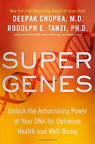 Super Genes: Unlock the Astonishing Power of Your DNA for Optimum Health and Well-Being - Deepak Chopra, Rudolph E. Tanzi Ph.D.