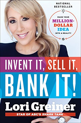 Invent It, Sell It, Bank It!: Make Your Million-Dollar Idea into a Reality - Lori Greiner