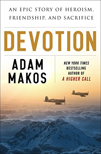 Devotion: An Epic Story of Heroism, Friendship, and Sacrifice - Adam Makos