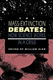 The Mass-Extinction Debates: How Science Works in a Crisis