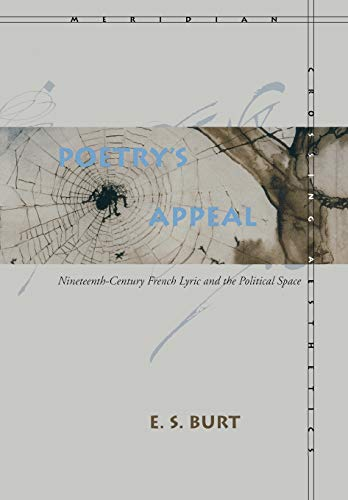 Poetry's Appeal: Nineteenth-Century French Lyric and the Political Space (Meridian: Crossing Aesthetics), Burt, E. S.