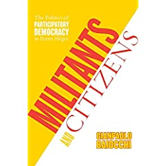 Militants And Citizens: The Politics Of Participatory Democracy In Porto Alegre