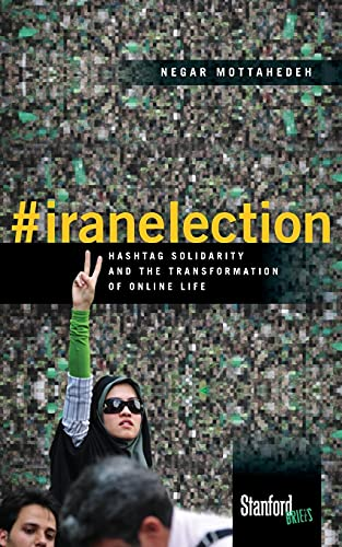 #iranelection: Hashtag Solidarity and the Transformation of Online Life, Mottahedeh, Negar