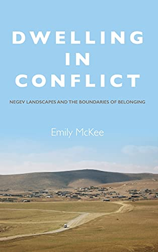 Dwelling in conflict : Negev landscapes and the boundaries of belonging |