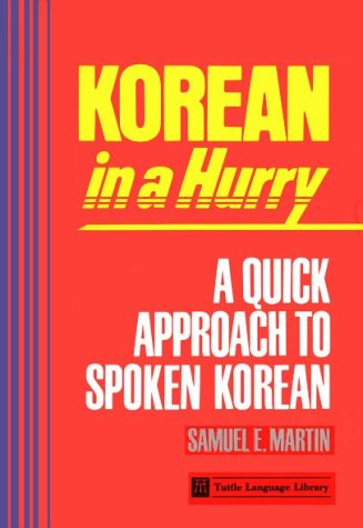 Korean in a Hurry: A Quick Approach to Spoken Korean (Tuttle Language Library), Martin, Samuel E.