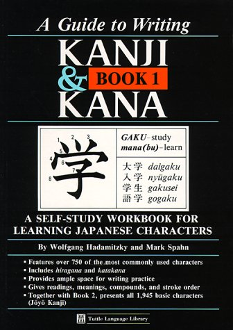 Guide to Writing Kanji & Kana, Book 1: A Self-Study Workbook for Learning Japanese Characters, Hadamitzky, Wolfgang; Spahn, Mark