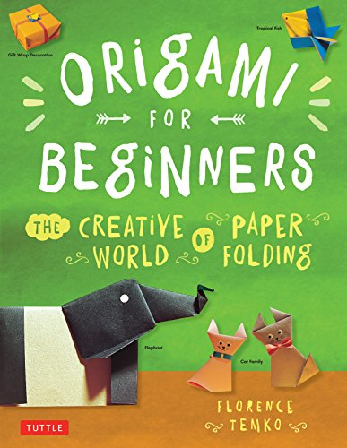 Origami for Beginners: The Creative World of Paper Folding - Florence Temko
