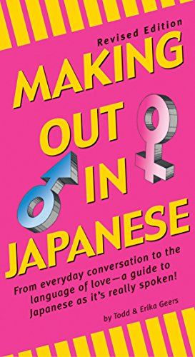 Making Out in Japanese Phrase Book, Revised Edition, Geers, Todd; Geers, Erika