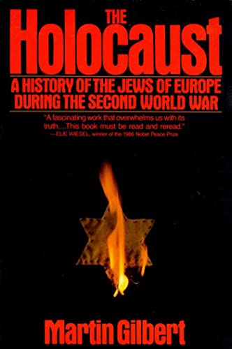 The Holocaust: A History of the Jews of Europe During the Second World War, by Gilbert, M