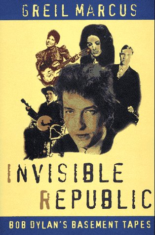 Invisible Republic: Bob Dylan's Basement Tapes, Marcus, Greil