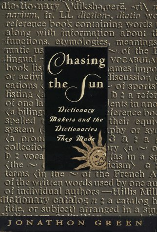Chasing the Sun: Dictionary-Makers and the Dictionaries They Made, Green, Jonathon