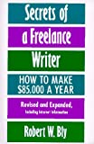 Secrets of a Freelance Writer : How to Make $85,000 a Year