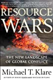 Resource Wars : The New Landscape of Global Conflict - by Michael T. Klare