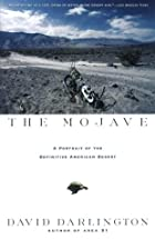The Mojave: A Portrait of the Definitive American Desert by David Darlington