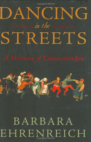 Dancing in the Streets: A History of Collective Joy, Ehrenreich, Barbara