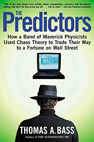 510. The Predictors: How a Band of Maverick Physicists Used Chaos Theory to Trade Their Way to a Fortune on Wall Street