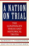 A Nation on Trial: The Goldhagen Thesis and Historical Truth: Norman G. Finkelstein, Ruth Bettina Birn: 9780805058727: Amazon.com: Books cover