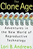 The Clone Age : Adventures in the New World of Reproductive Technology