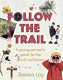 Follow the Trail: A Young Person's Guide to the Great Outdoors