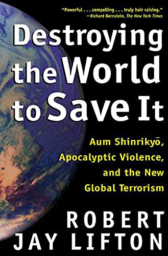 Destroying the World to Save It: Aum Shinrikyo, by Lifton, R.J.