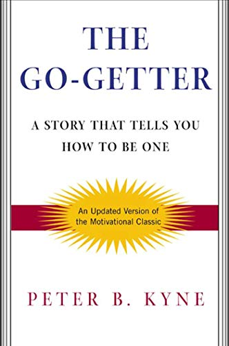 The Go-Getter: A Story That Tells You How To Be One - Peter B. KyneAlan Axelrod