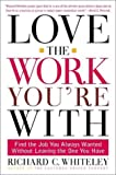 Buy Love the Work You're With: Find the Job You Always Wanted Without Leaving the One You Have from Amazon