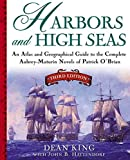 Harbors and High Seas: An Atlas and Geographical Guide to the Complete Aubrey-Maturin Novels of Patr