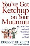 You've Got Ketchup on Your Muumuu: An A--to--Z Guide to English Words from Around the World