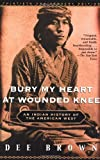 Bury My Heart at Wounded Knee: An Indian History of the American West by Dee Alexander Brown, Dee Brown (Paperback)