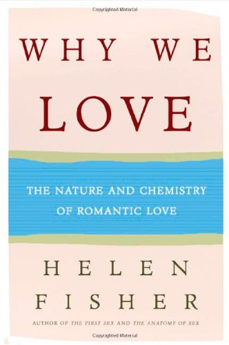Buy the book Why We Love : The Nature and Chemistry of Romantic Love by Helen Fisher, Ph.D.
