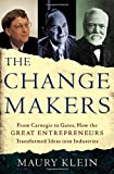 Buy The Change Makers: From Carnegie to Gates, How the Great Entrepreneurs Transformed Ideas into Industries from Amazon