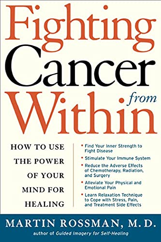 Fighting Cancer from Within : How to Use the Power of Your Mind for Healing by Martin L. Rossman, M.D.