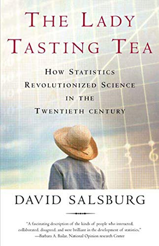 The Lady   Tasting Tea: How Statistics Revolutionized Science in the Twentieth Century by David Salsburg