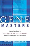 The Gene Masters: How a New Breed of Scientific Entrepeneurs Raced for the Biggest Prize in Biology