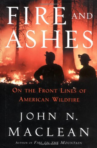 Fire and Ashes: On the Front Lines of American Wildfire, John N. Maclean