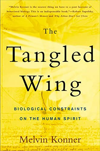 The Tangled Wing - Biological Constraints on the Human Spirit, by Konner, Melvin