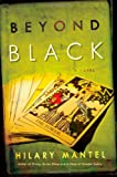 Beyond Black : A Novel (John MacRae Books (Hardcover))/Hilary Mantel