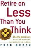 Buy Retire on Less Than You Think : The New York Times Guide to Planning Your Financial Future from Amazon